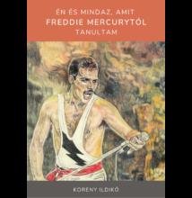 Koreny Ildikó - Én és mindaz, amit Freddie Mercurytól tanultam